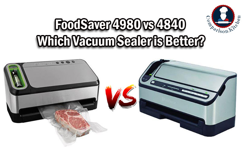 FoodSaver 4980 vs 4840