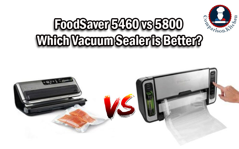 FoodSaver 5460 vs 5800