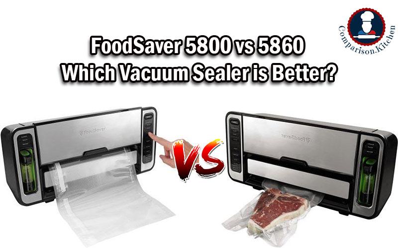 FoodSaver 5800 vs 5860