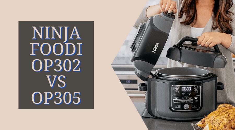 Ninja Foodi OP302 vs OP305