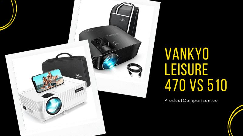 VANKYO Leisure 470 vs 510