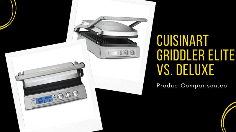 Cuisinart Griddler Elite vs. Deluxe