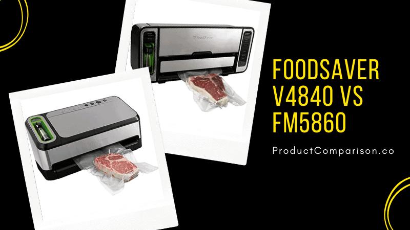 FoodSaver V4840 vs FM5860