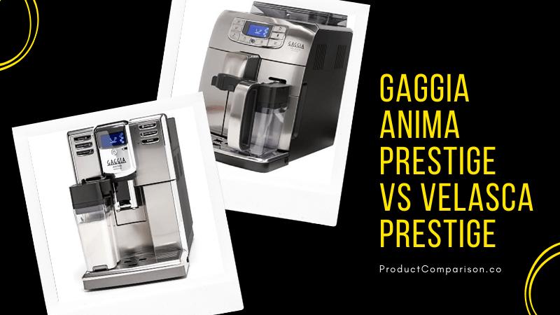 Gaggia Anima Prestige vs Velasca Prestige