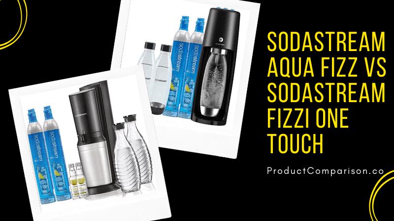 SodaStream Aqua Fizz vs SodaStream Fizzi One Touch