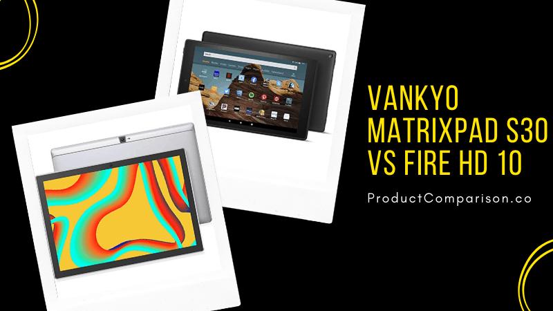 VANKYO MatrixPad S30 vs Fire HD 10
