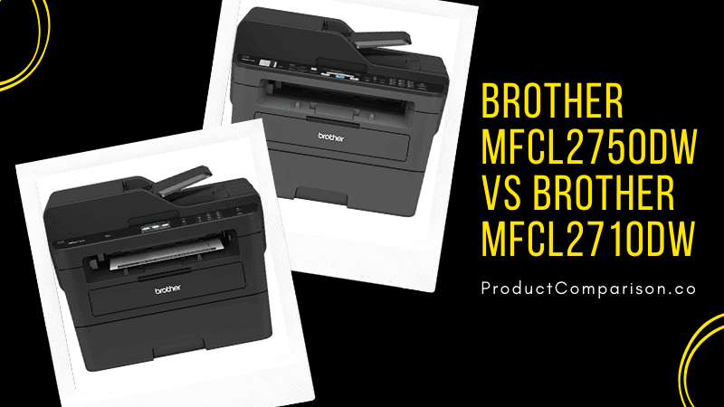 Brother MFCL2750DW vs Brother MFCL2710DW