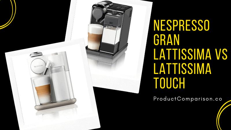 Nespresso Gran Lattissima vs Lattissima Touch