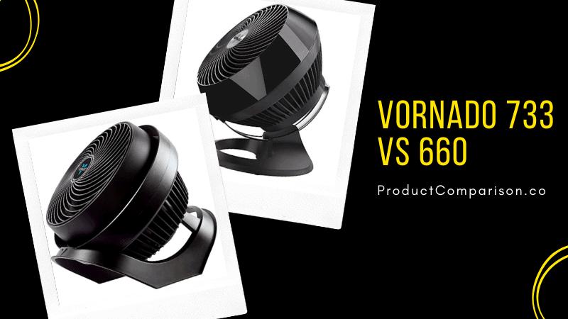 Vornado 733 vs 660