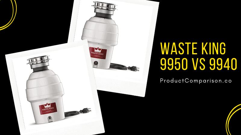Waste King 9950 vs 9940