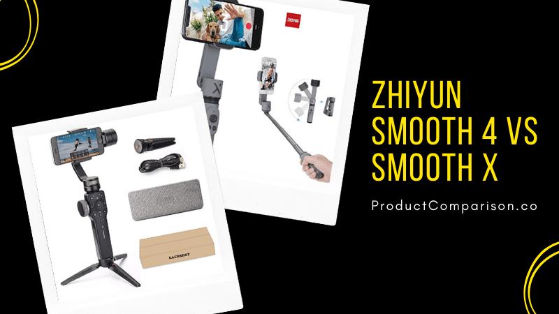 Zhiyun Smooth 4 vs Smooth X
