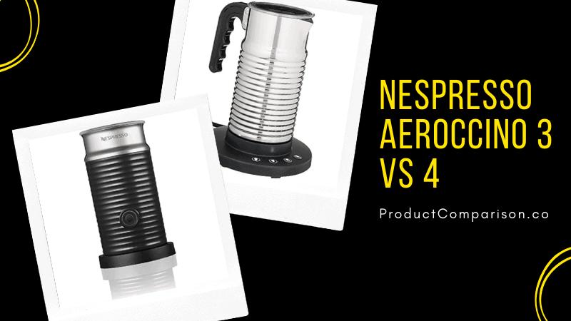 Nespresso Aeroccino 3 vs 4 Which Nespresso Aeroccino Milk Frother is Better