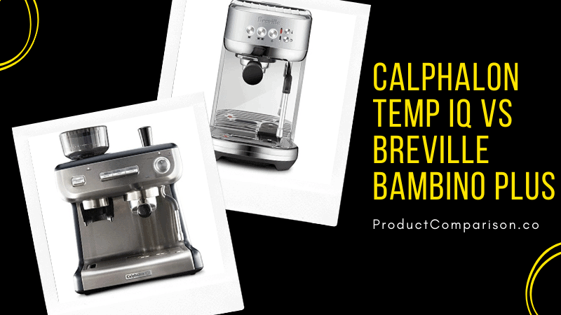 Calphalon Temp iQ vs Breville Bambino Plus