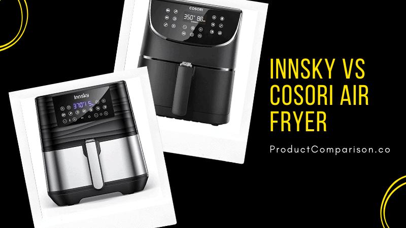 Innsky vs COSORI Air Fryer