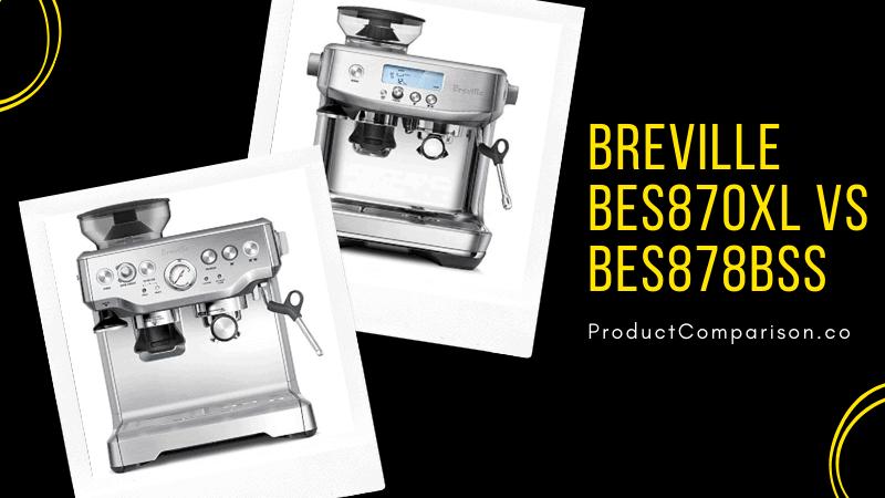Breville BES870XL vs BES878BSS